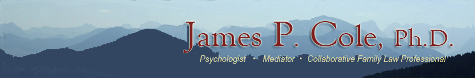 James P. Cole, Ph.D. Psychologist, Mediator, Collaborative Family Law Professional